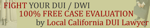 FREE California DUI Case Evaluation by Local Los Angeles DUI Lawyer / Drunk Driving / DWI Defense Attorney