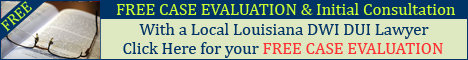 FREE Louisiana DUI Lawyer Attorney Consultation & Case Evaluation