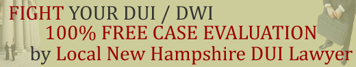 FREE New Hampshire DUI Case Evaluation by Local Plymouth DUI Lawyer / Drunk Driving / DWI Defense Attorney