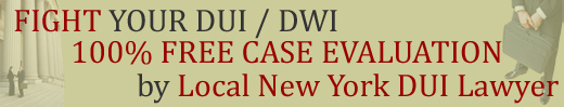 FREE New York Case Evaluation by Local New York DWI DUI Lawyer / Drunk Driving Attorney