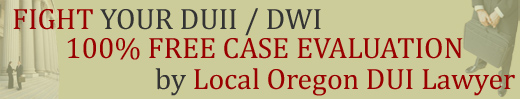FREE Oregon DUI Case Evaluation by Local Tillamook DUI Lawyer / Drunk Driving / DWI Defense Attorney