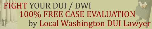 FREE Washington DUI Case Evaluation by Local Yakima DUI Lawyer / Drunk Driving / DWI Defense Attorney